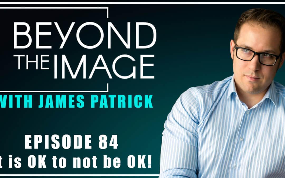 BTI #084: It is OK to not be OK!