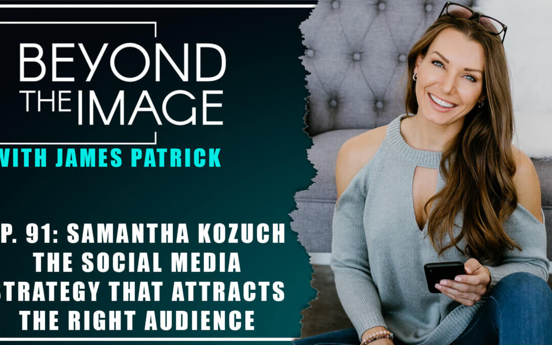 BTI #091: Social Media Strategy that Attracts the Right Audience with Samantha Kozuch