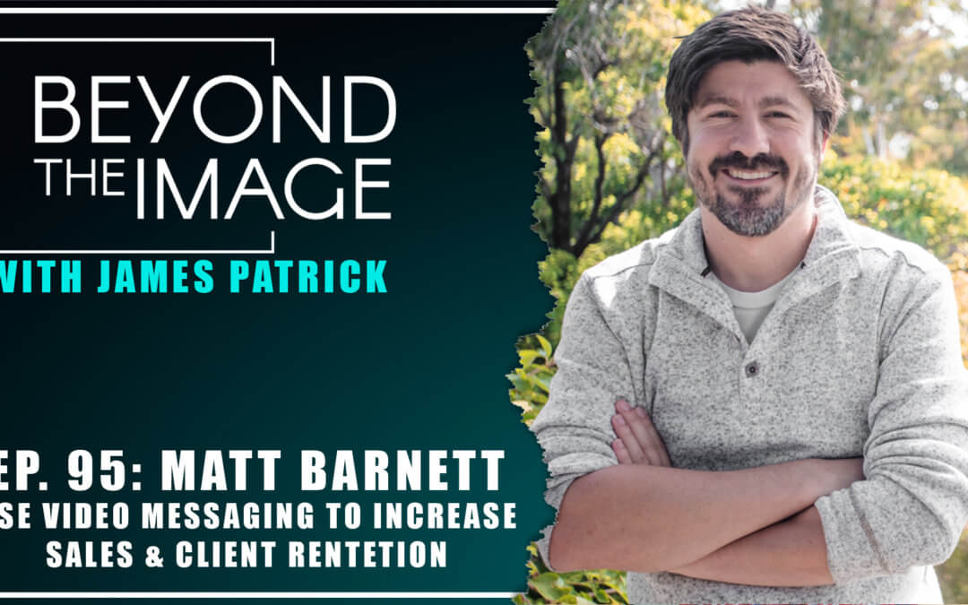 BTI #095: Use Video Messages to Increase Sales and Client Retention with Matt Barnett