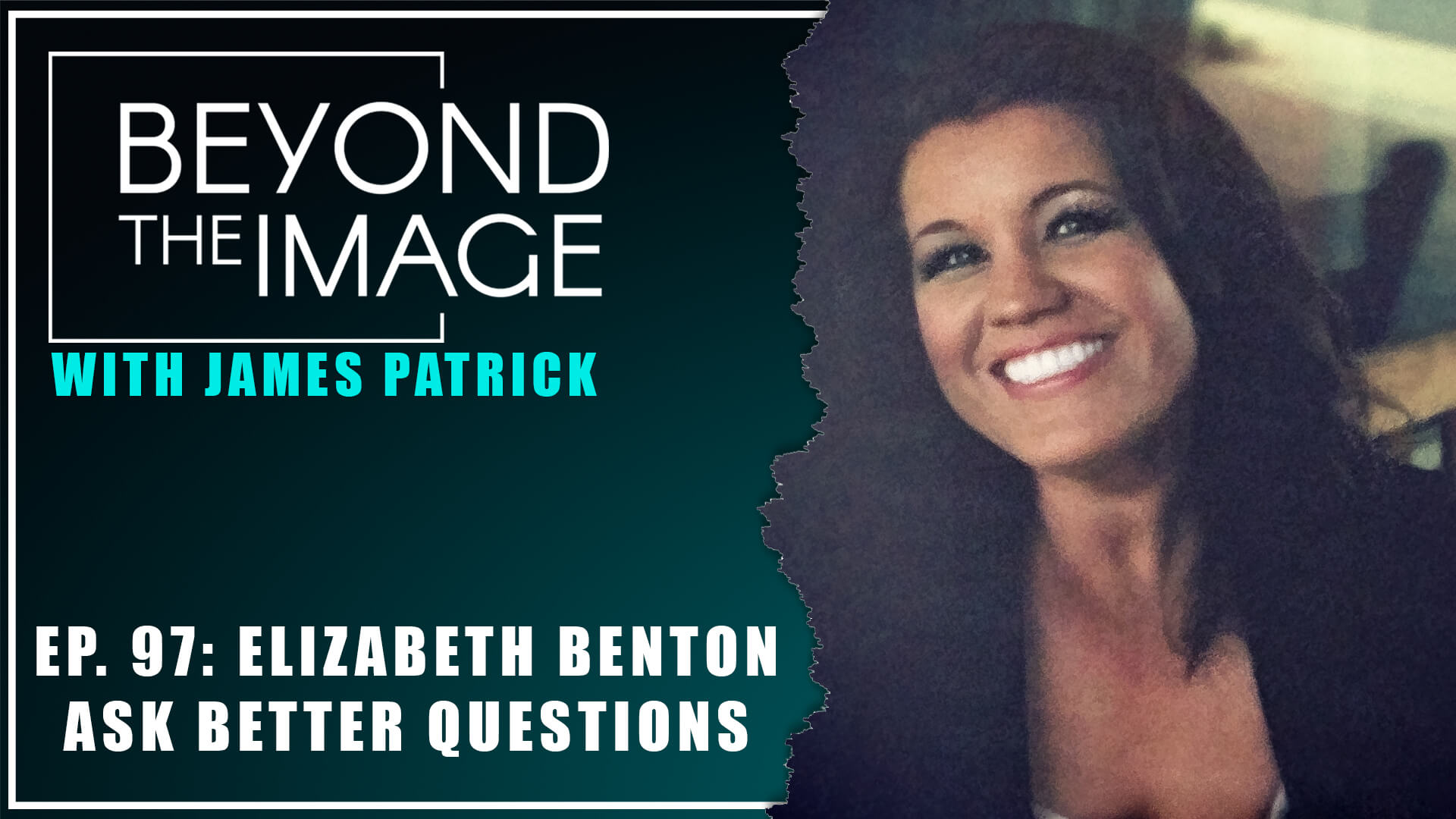 BTI #097: Ask Better Questions with Elizabeth Benton