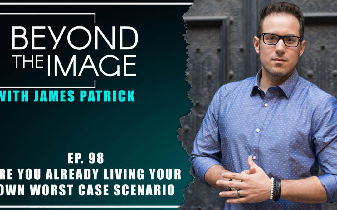 "BTI #098: Are You Already Living Your Own ""Worst Case"" Scenario?"