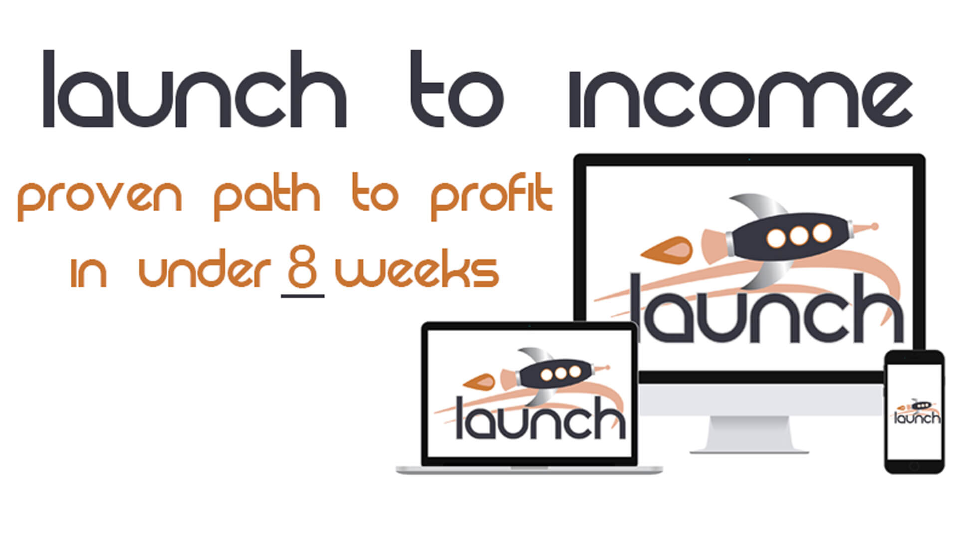 Launch to Income in Under 8 Weeks