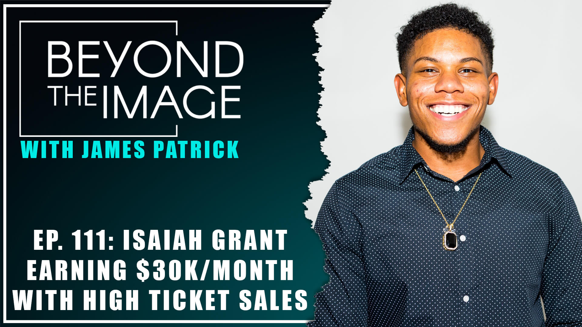 BTI #111: Earn Upwards of $30K/Month Using High Ticket Sales with Isaiah Grant