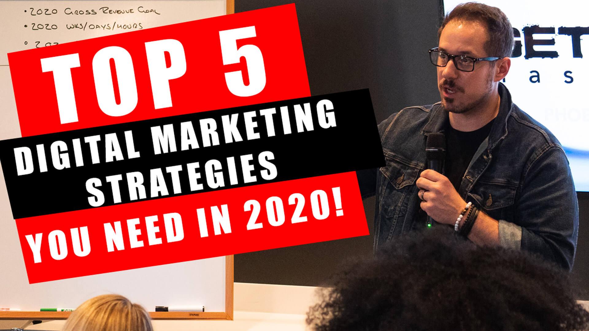 Top 5 Digital Marketing Strategies You Need in 2020