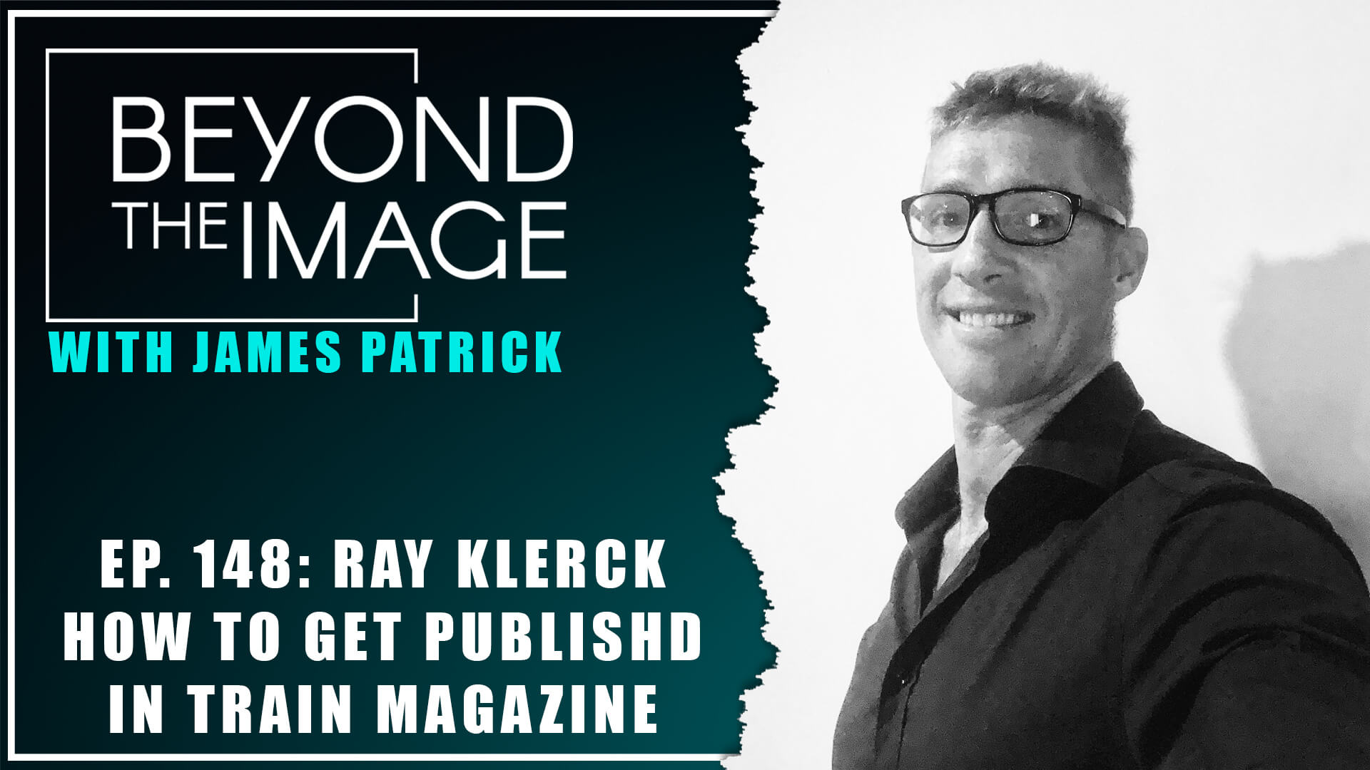 BTI #148: Get Published in Train Magazine with Ray Klerck