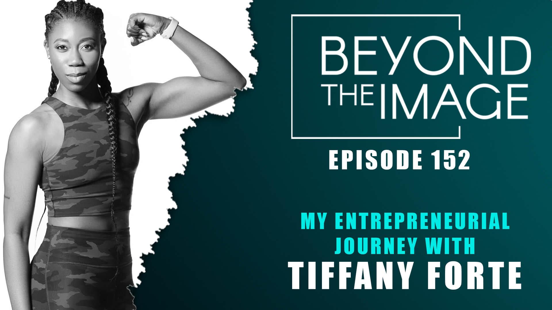 BTI #152: My Entrepreneurial Journey with Tiffany Forte