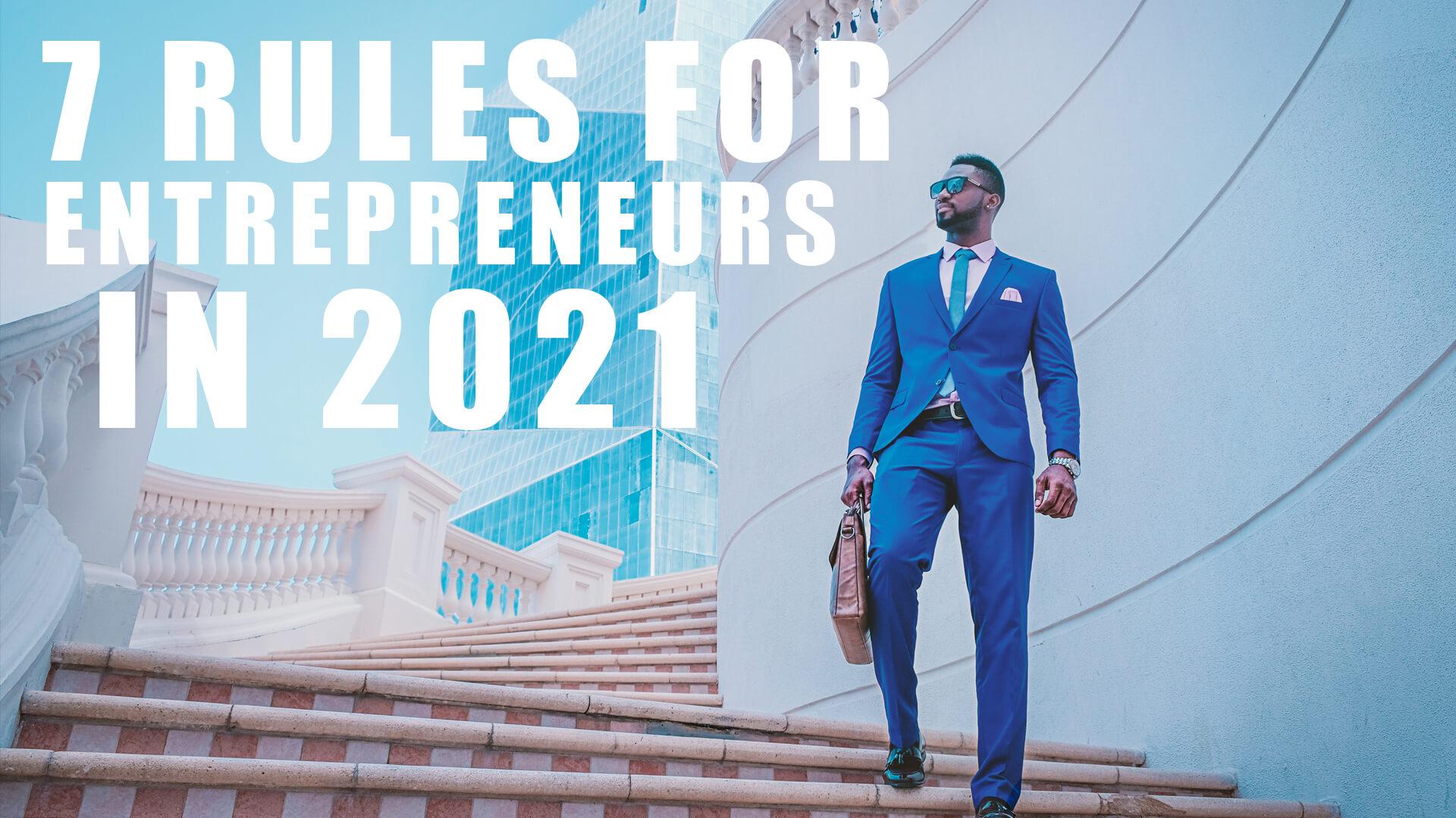 Top 7 Rules for Entrepreneurs in 2021