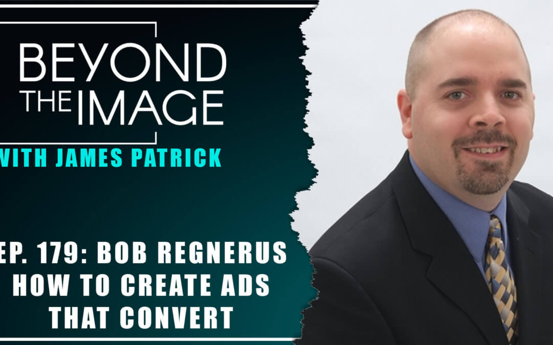 BTI #179: How to Create Ads that Convert with Bob Regnerus