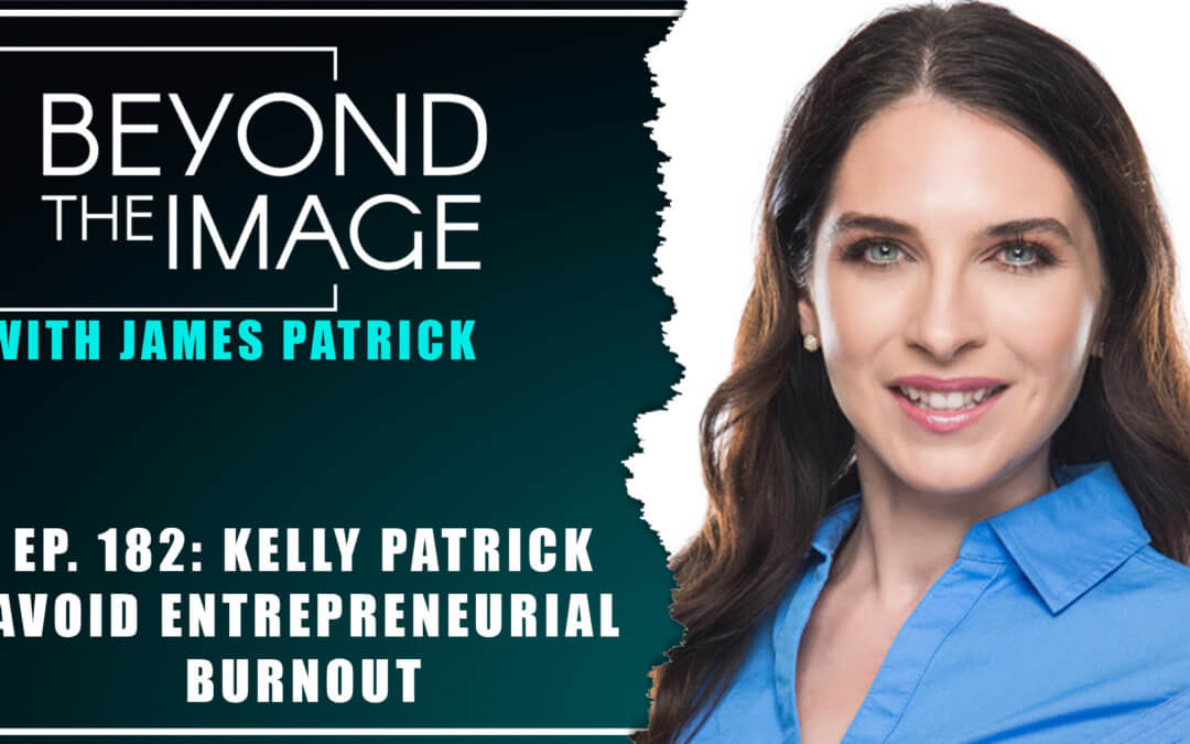 BTI #182: Avoid Entrepreneurial Burnout with Kelly Patrick