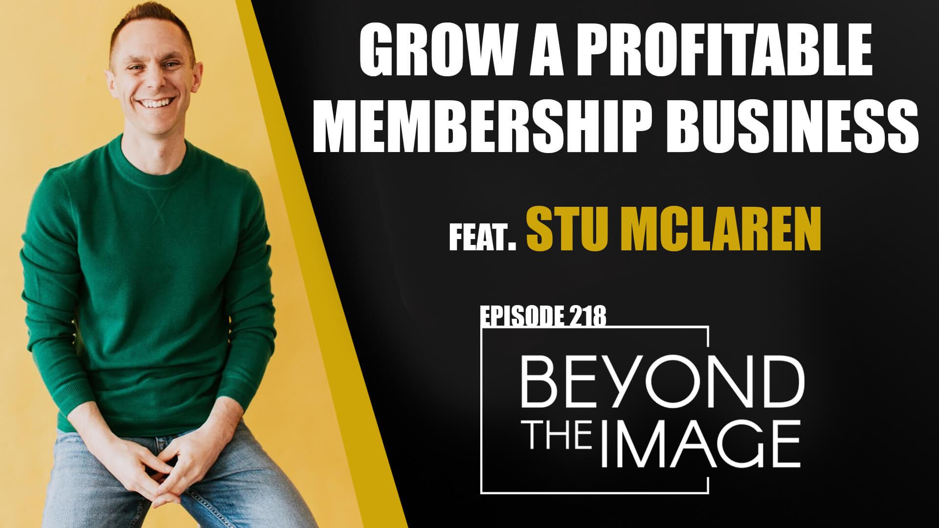 BTI #218: Grow a Profitable Membership Business with Stu McLaren